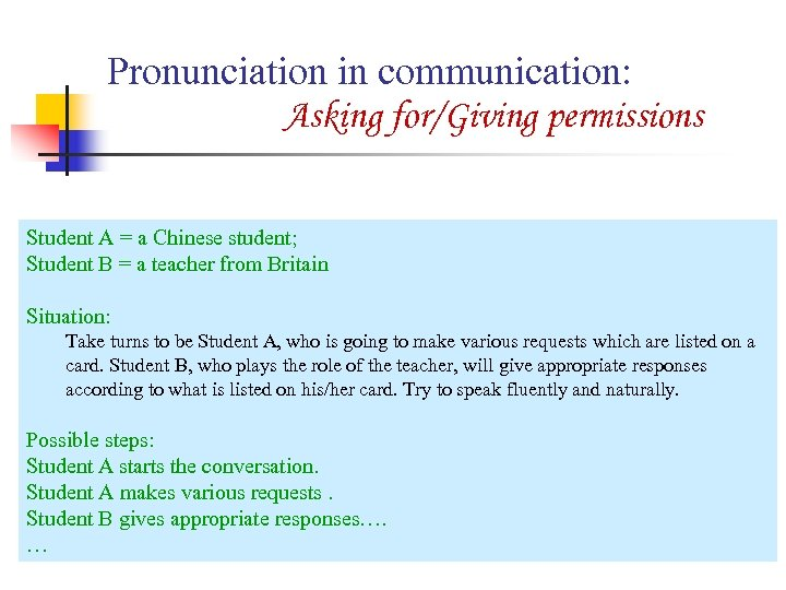 Pronunciation in communication: Asking for/Giving permissions Student A = a Chinese student; Student B