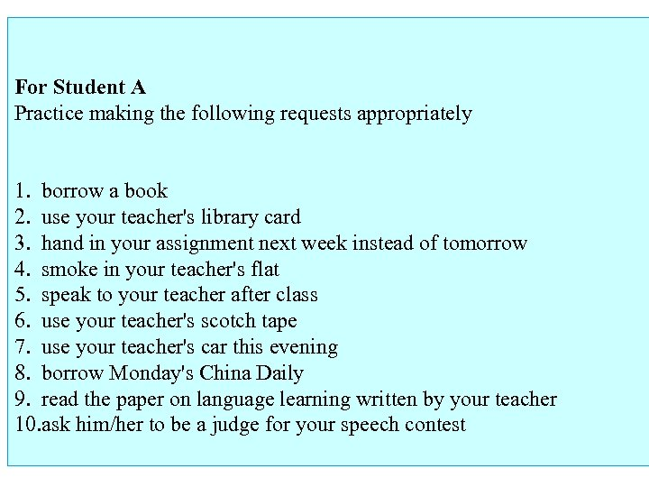 For Student A Practice making the following requests appropriately 1. borrow a book 2.