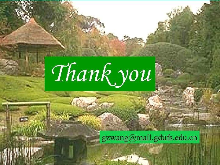 Thank you gzwang@mail. gdufs. edu. cn