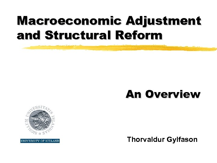 Macroeconomic Adjustment and Structural Reform An Overview Thorvaldur Gylfason
