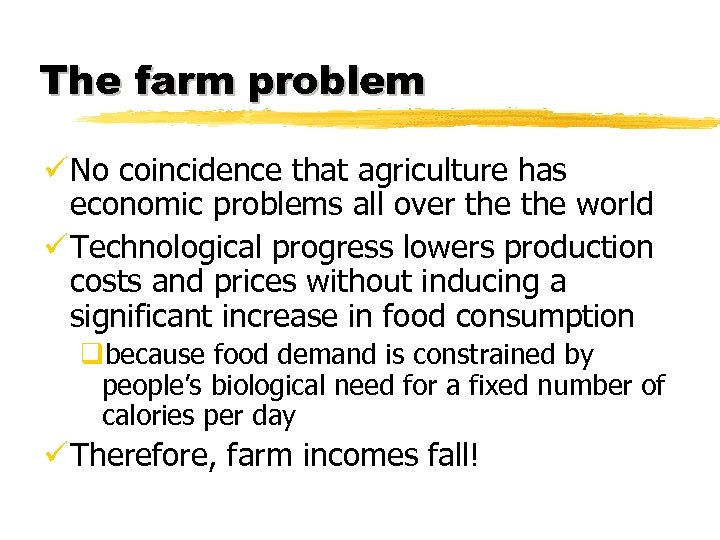 The farm problem ü No coincidence that agriculture has economic problems all over the