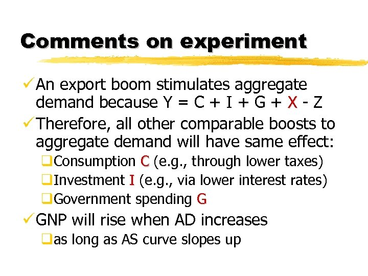Comments on experiment ü An export boom stimulates aggregate demand because Y = C