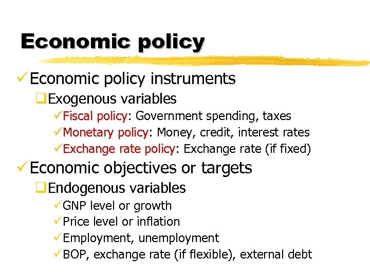 Economic policy ü Economic policy instruments q. Exogenous variables üFiscal policy: Government spending, taxes
