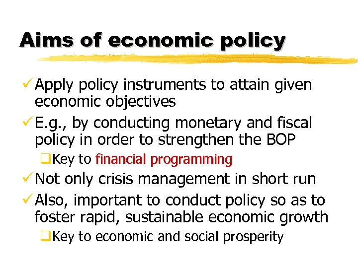 Aims of economic policy ü Apply policy instruments to attain given economic objectives ü
