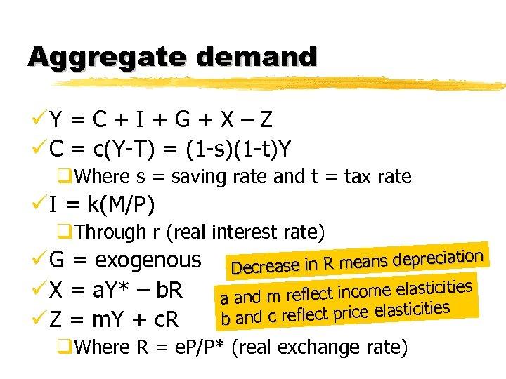 Aggregate demand üY = C + I + G + X – Z ü