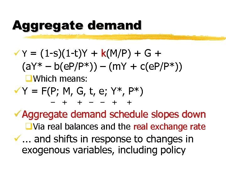 Aggregate demand ü Y = (1 -s)(1 -t)Y + k(M/P) + G + (a.