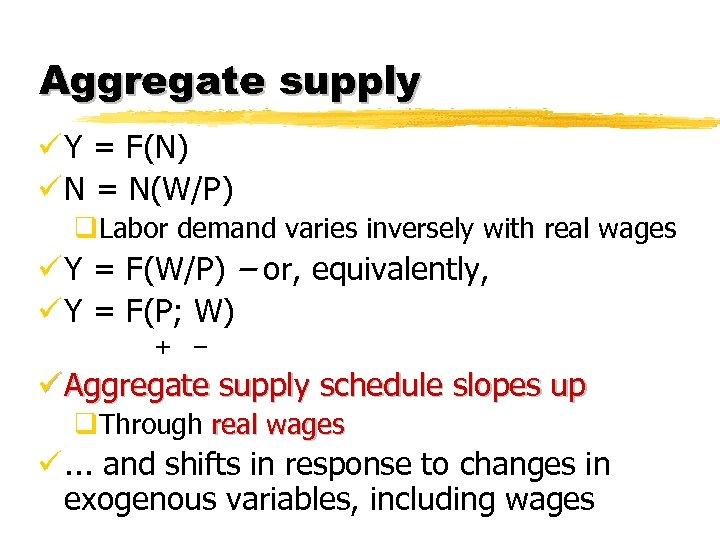 Aggregate supply ü Y = F(N) ü N = N(W/P) q. Labor demand varies