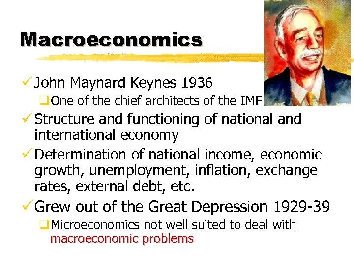 Macroeconomics ü John Maynard Keynes 1936 q. One of the chief architects of the