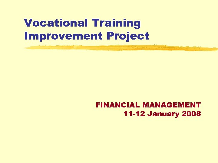 Vocational Training Improvement Project FINANCIAL MANAGEMENT 11 -12 January 2008