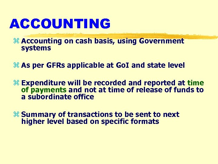 ACCOUNTING z Accounting on cash basis, using Government systems z As per GFRs applicable