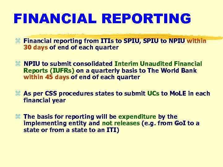 FINANCIAL REPORTING z Financial reporting from ITIs to SPIU, SPIU to NPIU within 30