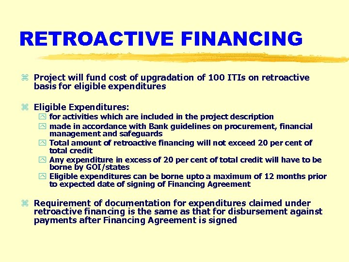 RETROACTIVE FINANCING z Project will fund cost of upgradation of 100 ITIs on retroactive