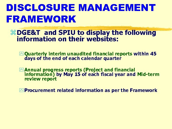 DISCLOSURE MANAGEMENT FRAMEWORK z DGE&T and SPIU to display the following information on their