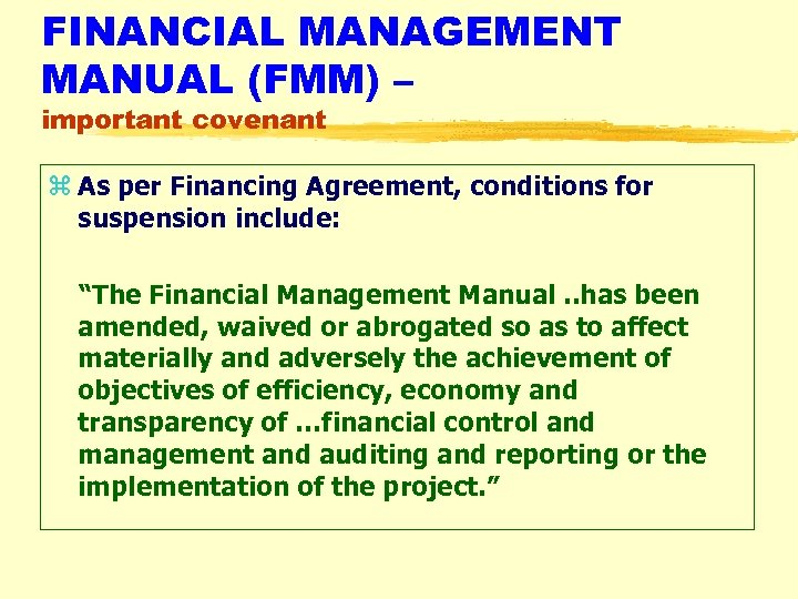 FINANCIAL MANAGEMENT MANUAL (FMM) – important covenant z As per Financing Agreement, conditions for