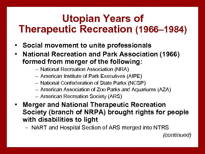 Utopian Years of Therapeutic Recreation (1966– 1984) • Social movement to unite professionals •