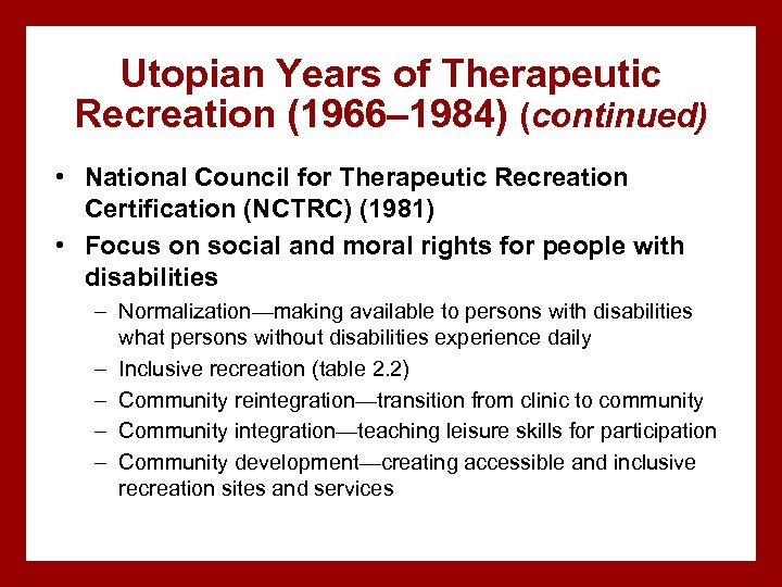Utopian Years of Therapeutic Recreation (1966– 1984) (continued) • National Council for Therapeutic Recreation