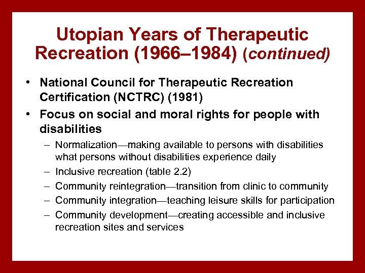 Utopian Years of Therapeutic Recreation (1966– 1984) (continued) • National Council for Therapeutic Recreation