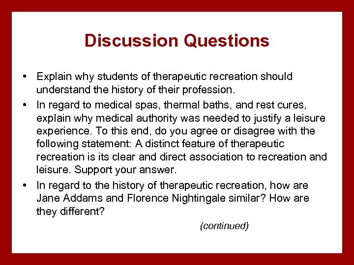 Discussion Questions • Explain why students of therapeutic recreation should understand the history of