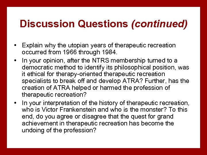 Discussion Questions (continued) • Explain why the utopian years of therapeutic recreation occurred from