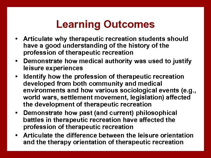 Learning Outcomes • Articulate why therapeutic recreation students should have a good understanding of