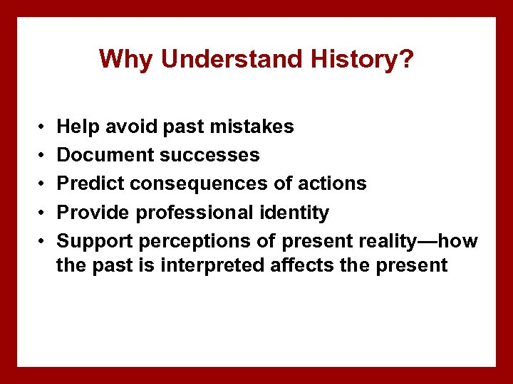 Why Understand History? • • • Help avoid past mistakes Document successes Predict consequences