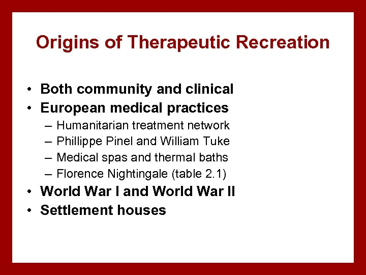 Origins of Therapeutic Recreation • Both community and clinical • European medical practices –