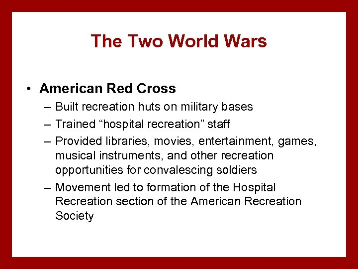The Two World Wars • American Red Cross – Built recreation huts on military