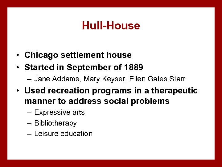 Hull-House • Chicago settlement house • Started in September of 1889 – Jane Addams,