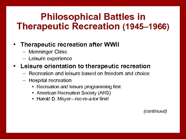 Philosophical Battles in Therapeutic Recreation (1945– 1966) • Therapeutic recreation after WWII – Menninger