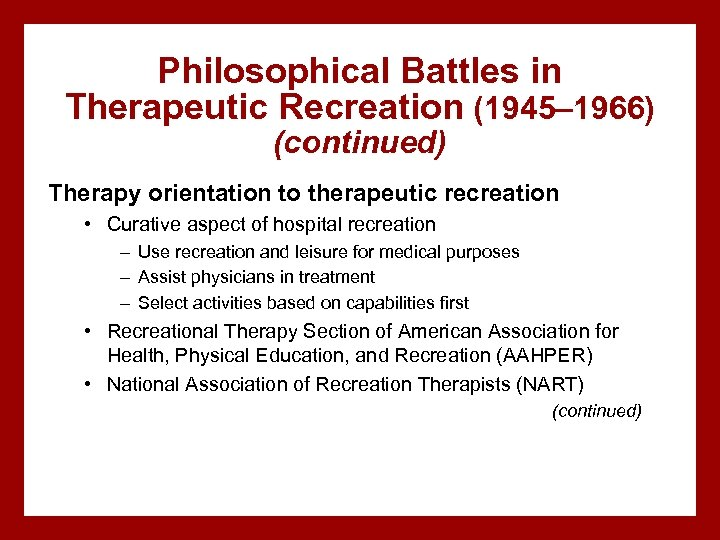 Philosophical Battles in Therapeutic Recreation (1945– 1966) (continued) Therapy orientation to therapeutic recreation •