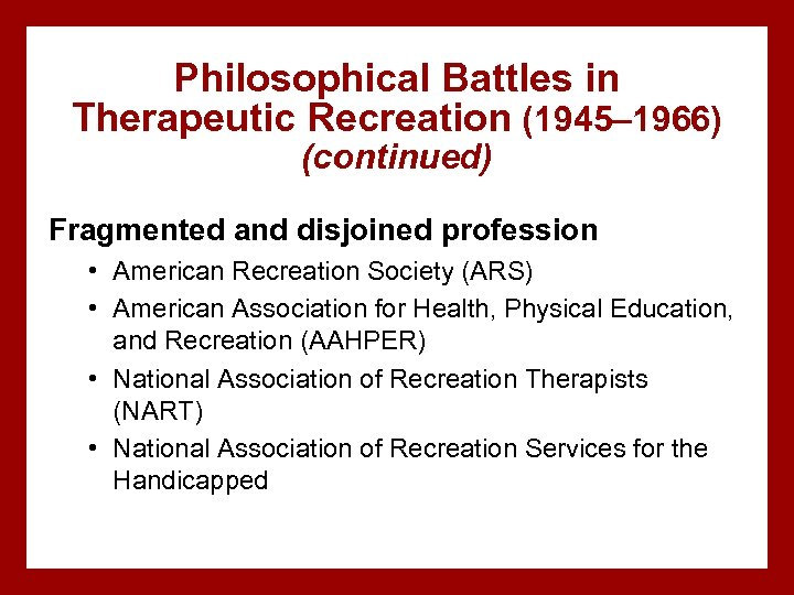 Philosophical Battles in Therapeutic Recreation (1945– 1966) (continued) Fragmented and disjoined profession • American