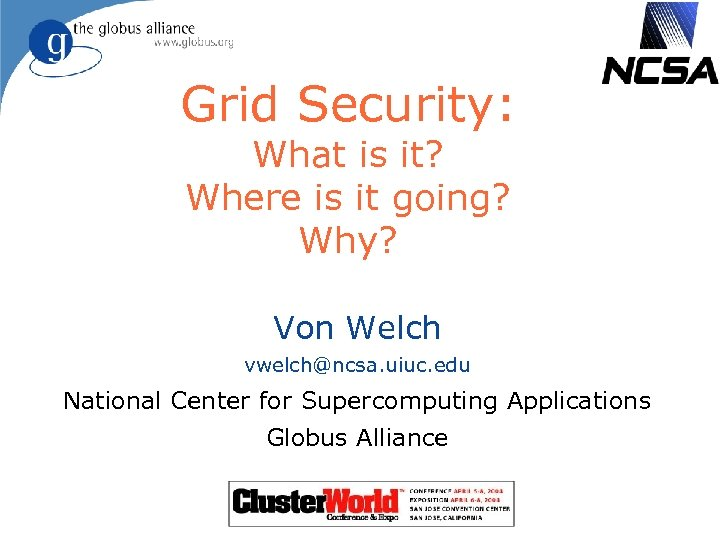 Grid Security: What is it? Where is it going? Why? Von Welch vwelch@ncsa. uiuc.