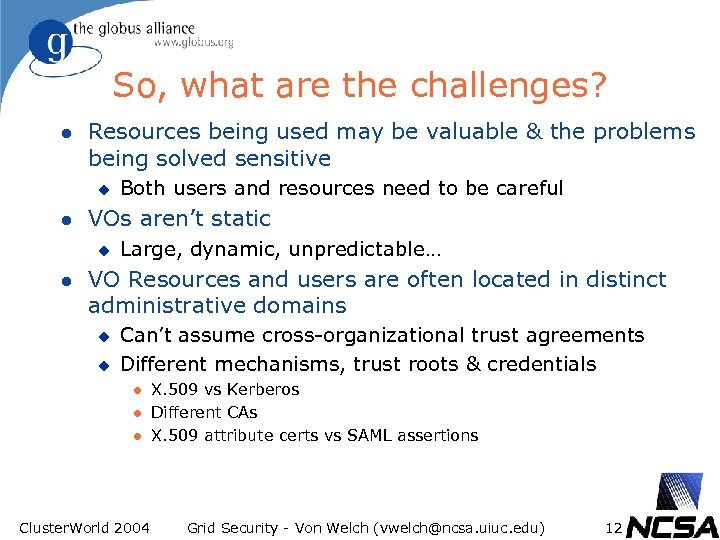 So, what are the challenges? l Resources being used may be valuable & the