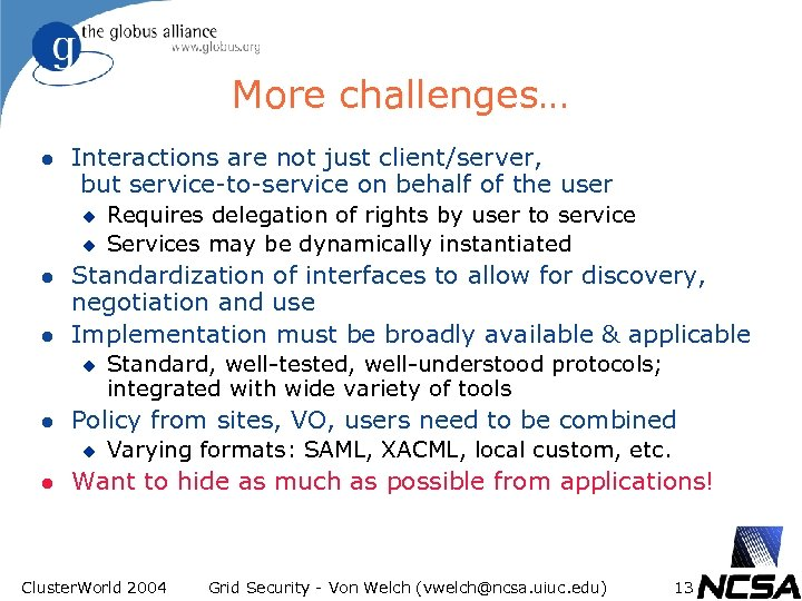 More challenges… l Interactions are not just client/server, but service-to-service on behalf of the