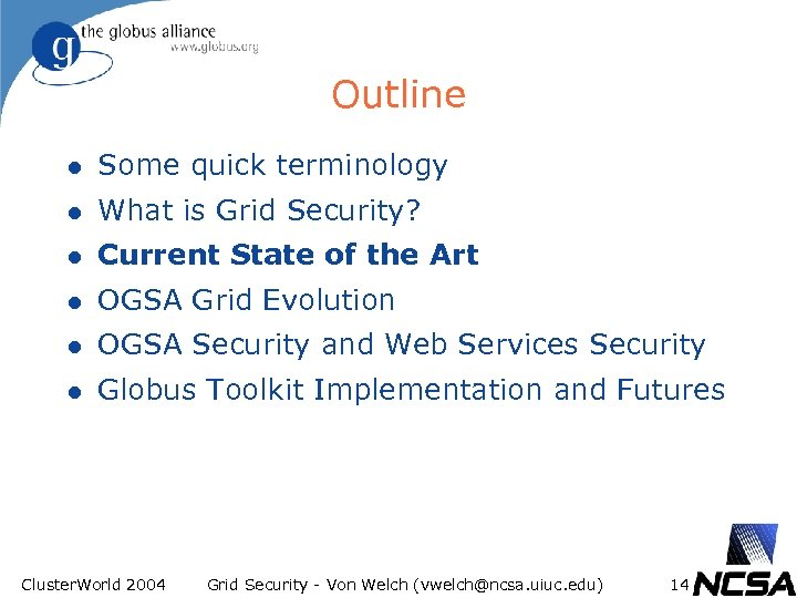 Outline l Some quick terminology l What is Grid Security? l Current State of