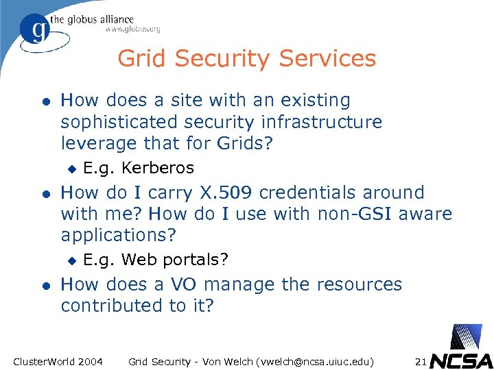Grid Security Services l How does a site with an existing sophisticated security infrastructure