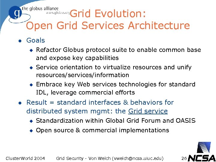 Grid Evolution: Open Grid Services Architecture l Goals u u u l Refactor Globus
