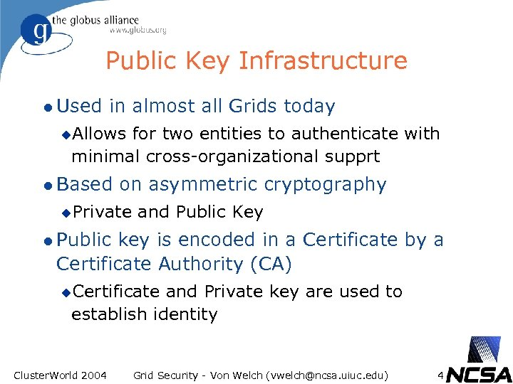 Public Key Infrastructure l Used in almost all Grids today u. Allows for two