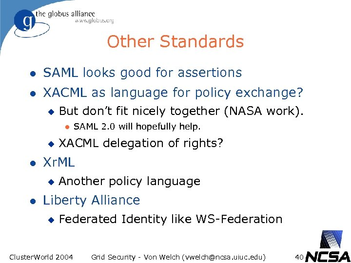 Other Standards l SAML looks good for assertions l XACML as language for policy