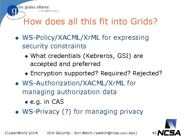 How does all this fit into Grids? l WS-Policy/XACML/Xr. ML for expressing security constraints