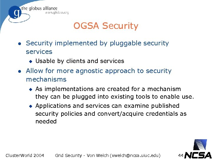 OGSA Security l Security implemented by pluggable security services u l Usable by clients