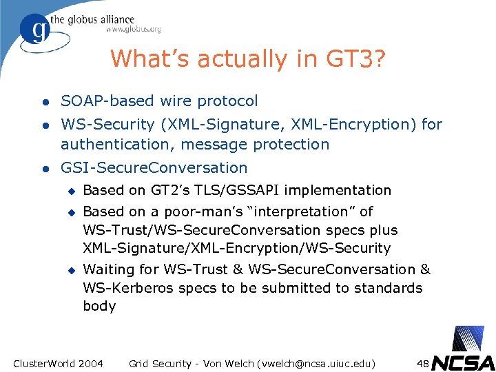 What's actually in GT 3? l SOAP-based wire protocol l WS-Security (XML-Signature, XML-Encryption) for
