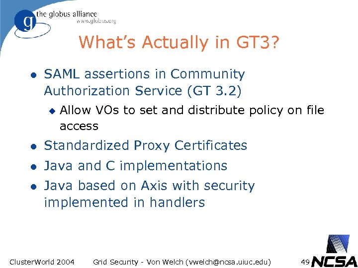 What's Actually in GT 3? l SAML assertions in Community Authorization Service (GT 3.