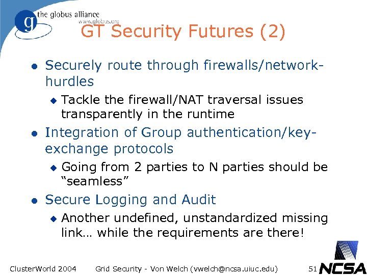 GT Security Futures (2) l Securely route through firewalls/networkhurdles u l Integration of Group