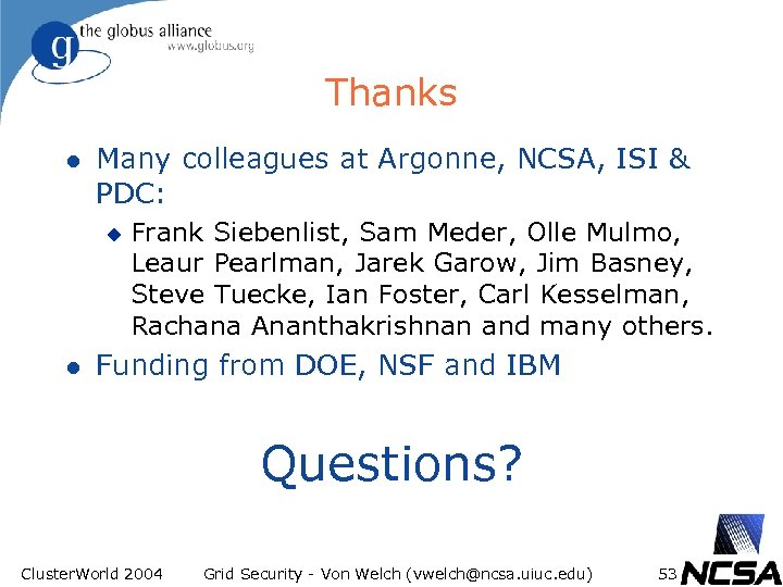 Thanks l Many colleagues at Argonne, NCSA, ISI & PDC: u l Frank Siebenlist,