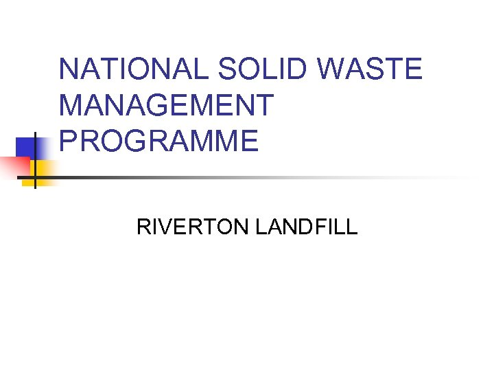 NATIONAL SOLID WASTE MANAGEMENT PROGRAMME RIVERTON LANDFILL