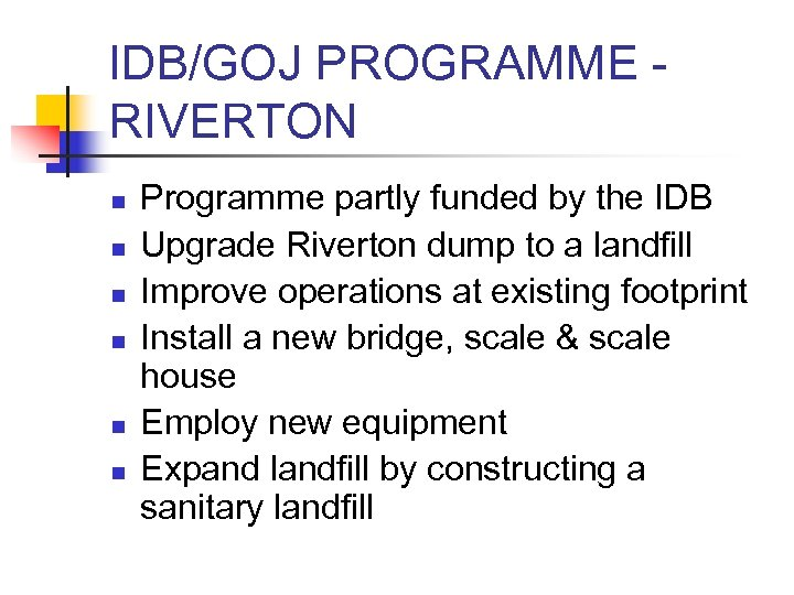 IDB/GOJ PROGRAMME RIVERTON n n n Programme partly funded by the IDB Upgrade Riverton
