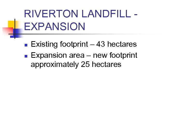 RIVERTON LANDFILL EXPANSION n n Existing footprint – 43 hectares Expansion area – new