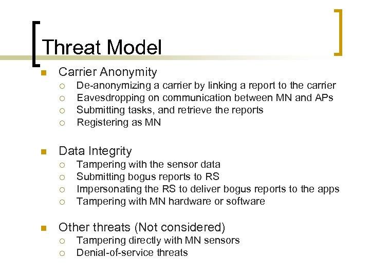 Threat Model n Carrier Anonymity ¡ ¡ n Data Integrity ¡ ¡ n De-anonymizing