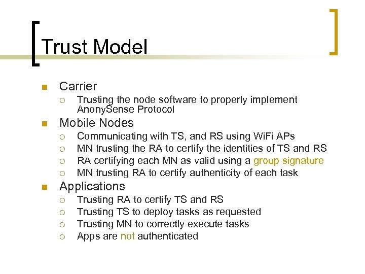 Trust Model n Carrier ¡ n Mobile Nodes ¡ ¡ n Trusting the node